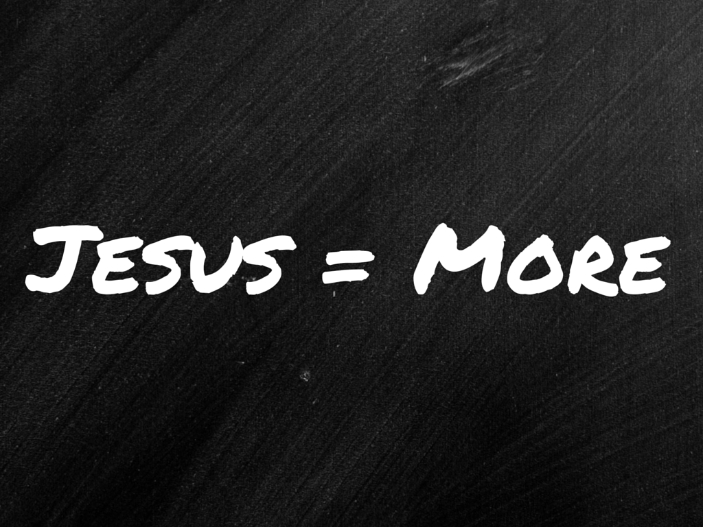 Luke: Jesus = More